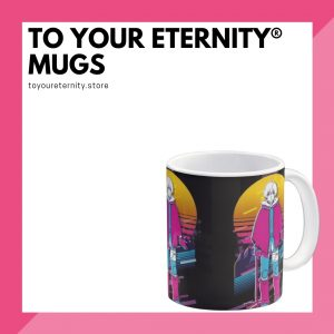 To Your Eternity Mugs